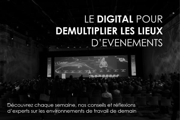 Le digital pour démultiplier les lieux d'evenements